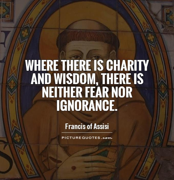 Where there is charity and wisdom, there is neither fear nor ignorance Picture Quote #1