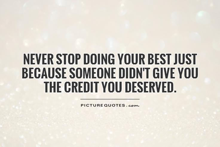 Never stop doing your best just because someone didn't give you the credit you deserved Picture Quote #1