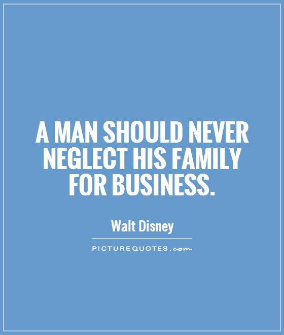 A man should never neglect his family for business Picture Quote #1