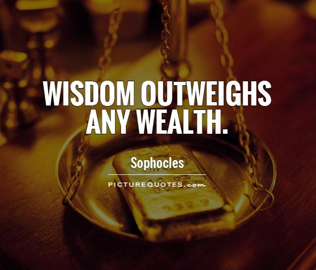 Wisdom outweighs any wealth Picture Quote #1