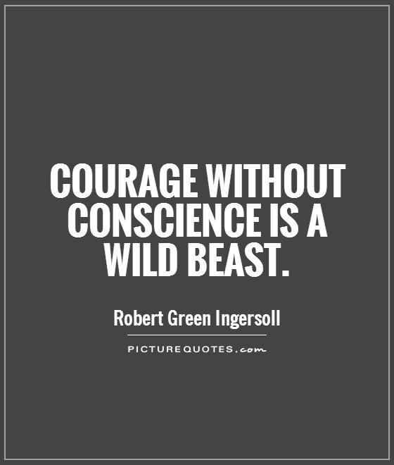 Courage without conscience is a wild beast Picture Quote #1