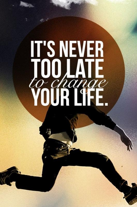 It's never too late to change your life Picture Quote #2