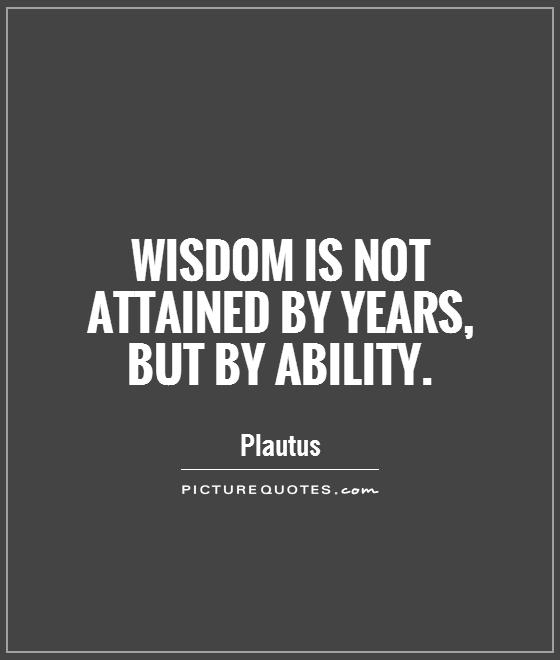 Wisdom is not attained by years, but by ability Picture Quote #1