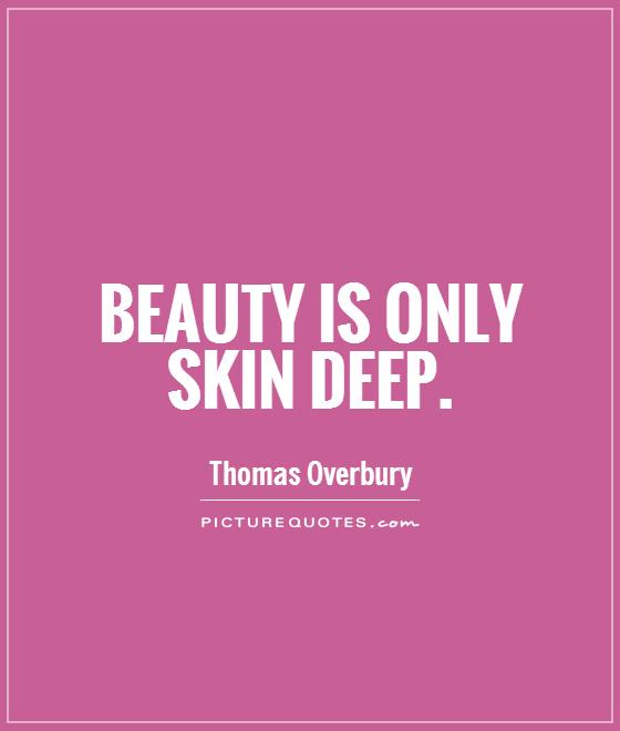 Beauty is only skin deep Picture Quote #1