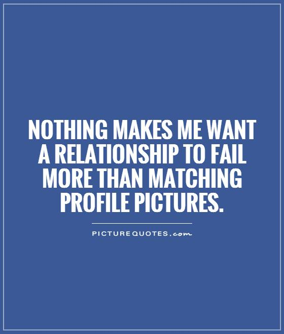 Quotes In Profile Picture: Nothing Makes Me Want A Relationship To Fail More Than