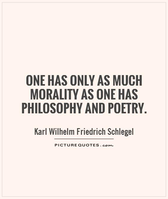 One has only as much morality as one has philosophy and poetry Picture Quote #1
