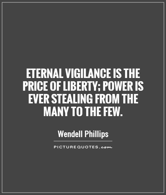 Eternal vigilance is the price of liberty; power is ever stealing from the many to the few Picture Quote #1