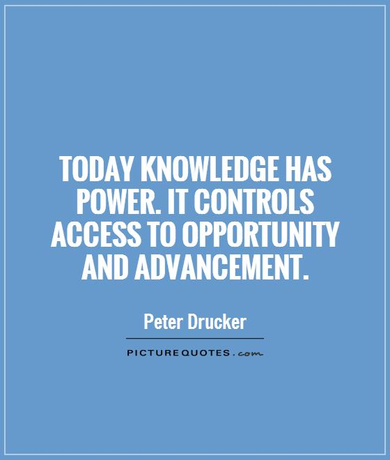 Today knowledge has power. It controls access to opportunity and advancement Picture Quote #1