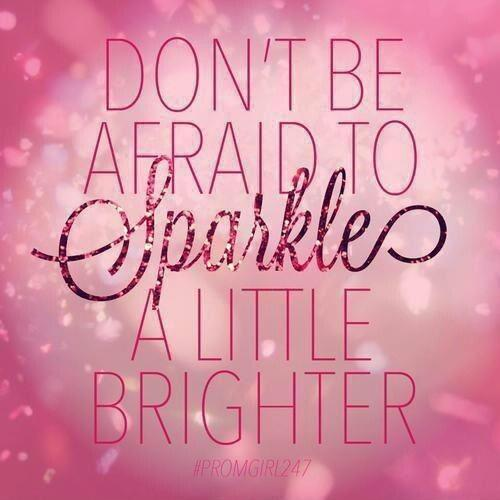 Don't be afraid to sparkle a little brighter Picture Quote #1