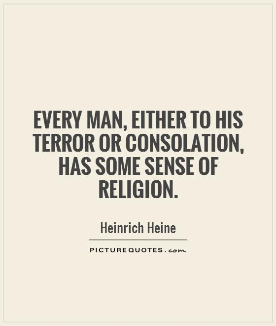 Every man, either to his terror or consolation, has some sense of religion Picture Quote #1