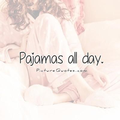 Pajamas all day Picture Quote #1