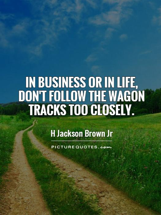 In business or in life, don't follow the wagon tracks too closely Picture Quote #1