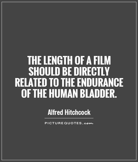 The length of a film should be directly related to the endurance of the human bladder Picture Quote #1