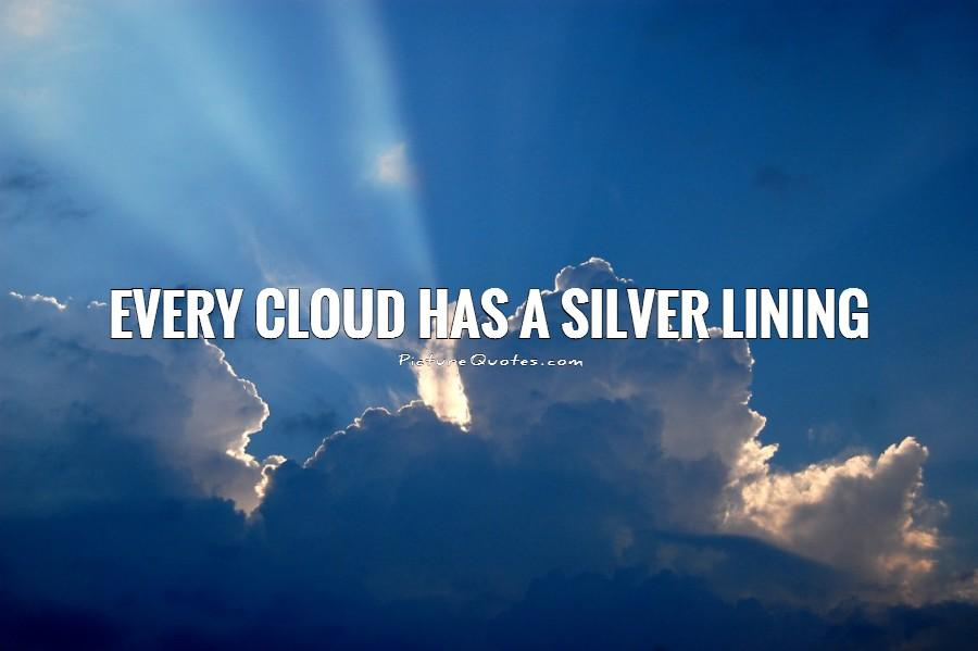 Every cloud has a silver lining Picture Quote #1
