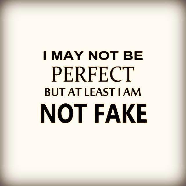 I may not be perfect but at least I am not fake Picture Quote #1