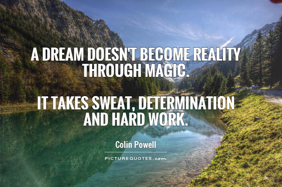 A dream doesn't become reality through magic.   it takes sweat, determination  and hard work Picture Quote #1