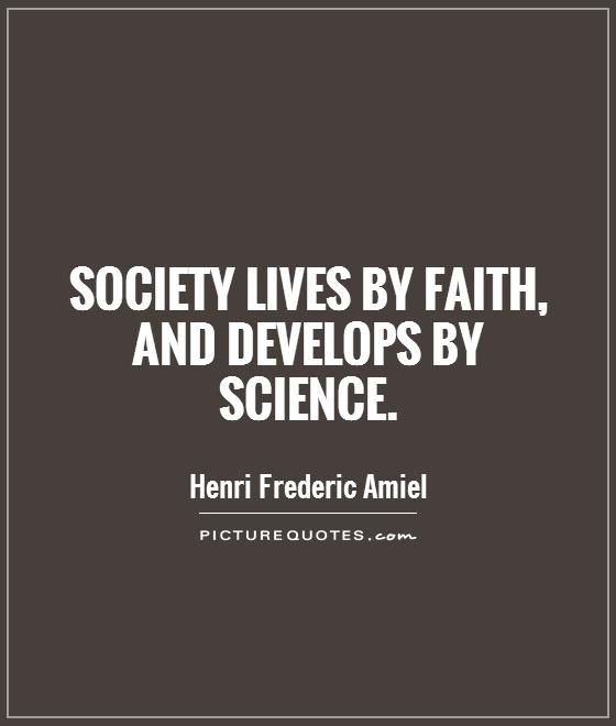 Society lives by faith, and develops by science Picture Quote #1