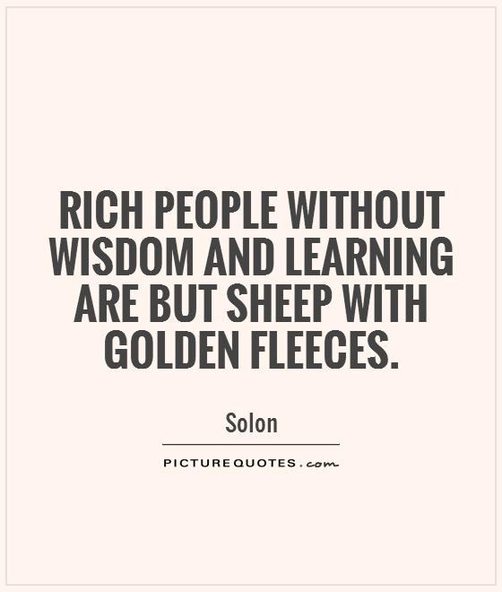 Rich people without wisdom and learning are but sheep with golden fleeces Picture Quote #1