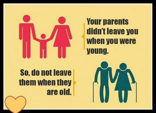 Your parents didn't leave you when you were young. So, don't leave them when they are old Picture Quote #1