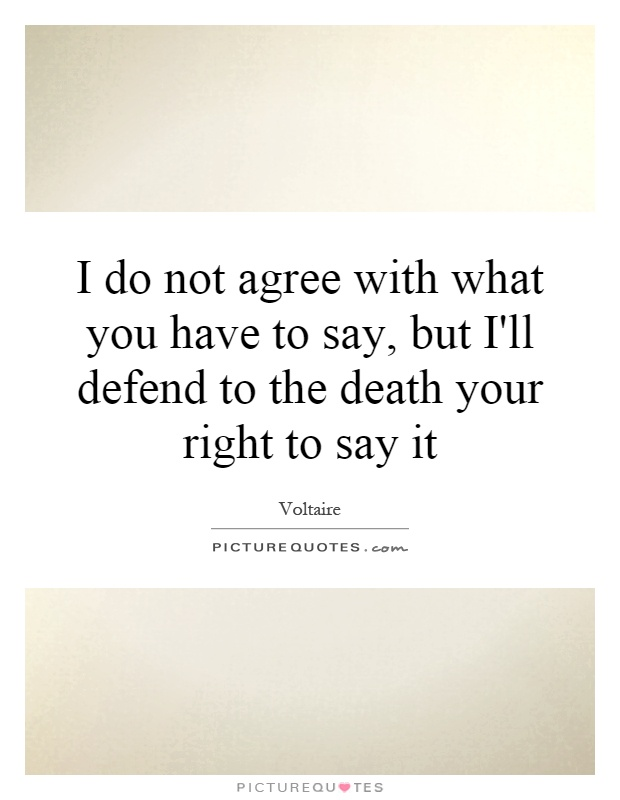 I'll defend your right to say it