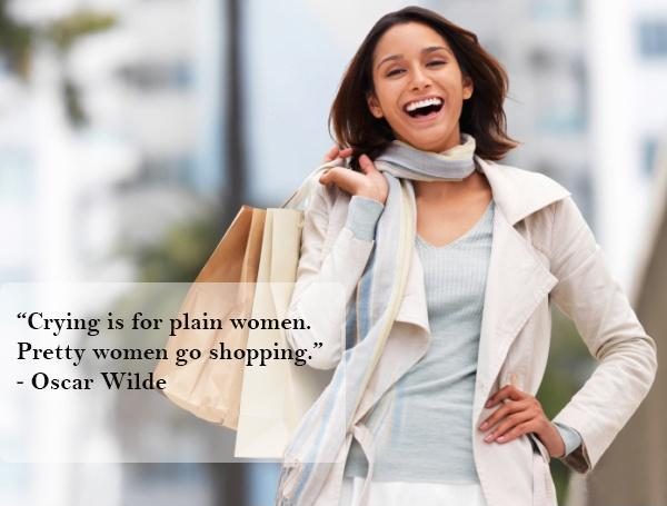Crying is for plain women. Pretty women go shopping Picture Quote #1