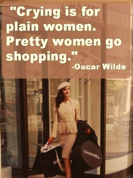 Crying is for plain women. Pretty women go shopping Picture Quote #4