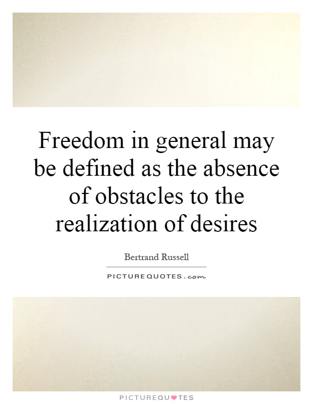 Freedom in general may be defined as the absence of obstacles to the realization of desires Picture Quote #1