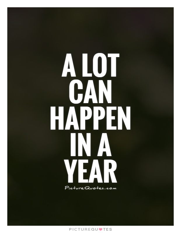 A lot can happen in a year Picture Quote #1