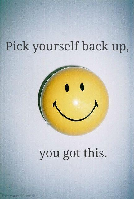 Pick yourself back up. You got this Picture Quote #1