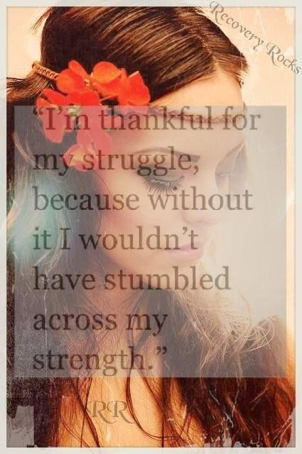 I'm thankful for my struggle, because without it I wouldn't have stumbled across my strength Picture Quote #1