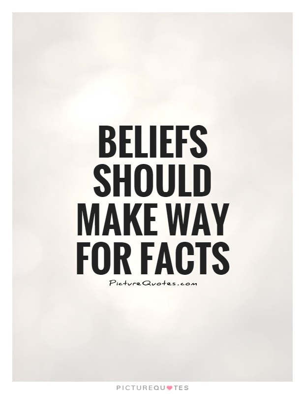 Beliefs should make way for facts Picture Quote #1