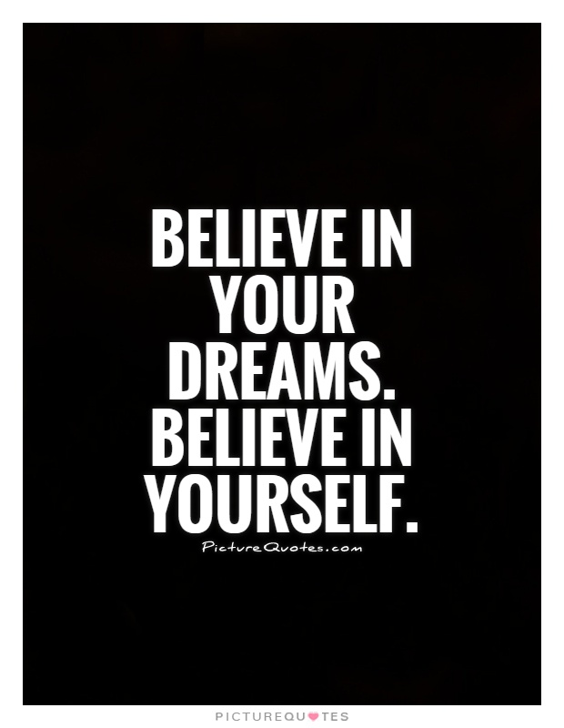 Believe in your dreams. Believe in yourself Picture Quote #1