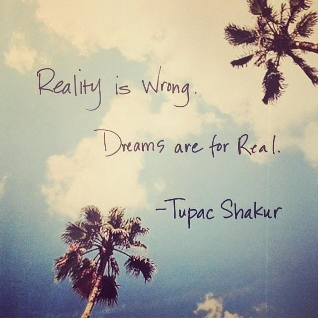 Reality is wrong. Dreams are for real Picture Quote #1