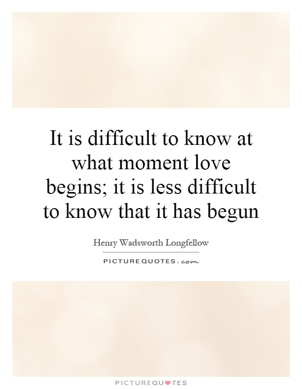 It is difficult to know at what moment love begins; it is less difficult to know that it has begun Picture Quote #1