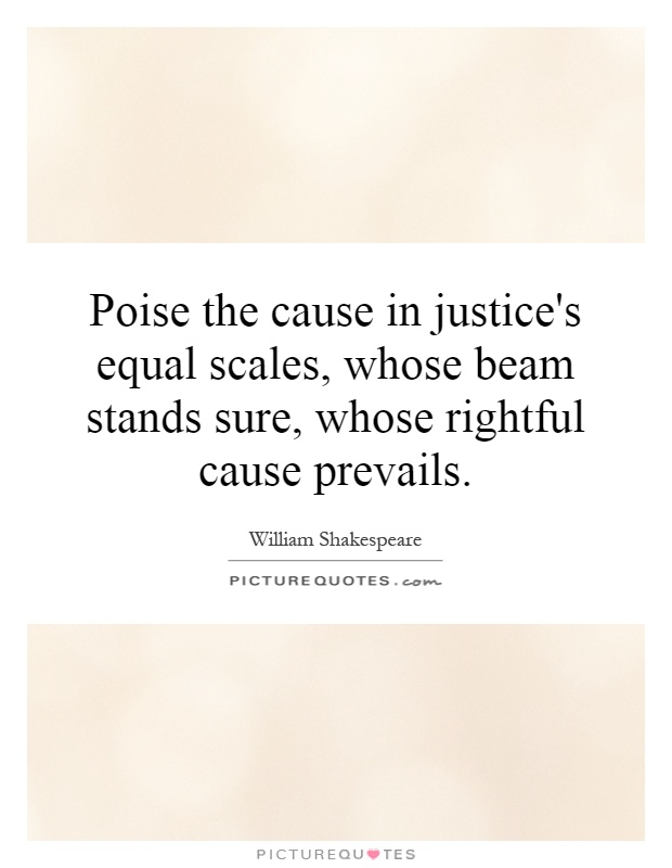 Poise the cause in justice's equal scales, whose beam stands sure, whose rightful cause prevails Picture Quote #1