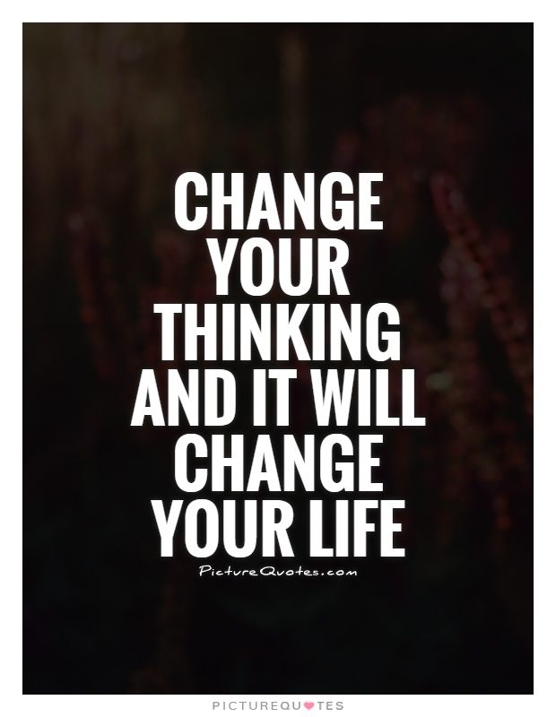 Change your thinking and it will change your life Picture Quote #1