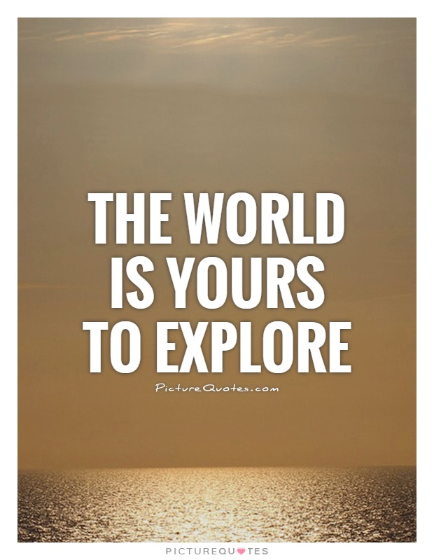 The world is yours to explore Picture Quote #1