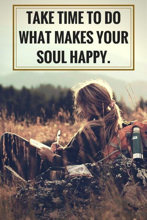 Take time to do what makes your soul happy Picture Quote #1