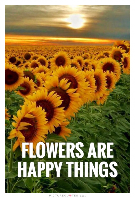Flowers are happy things Picture Quote #1