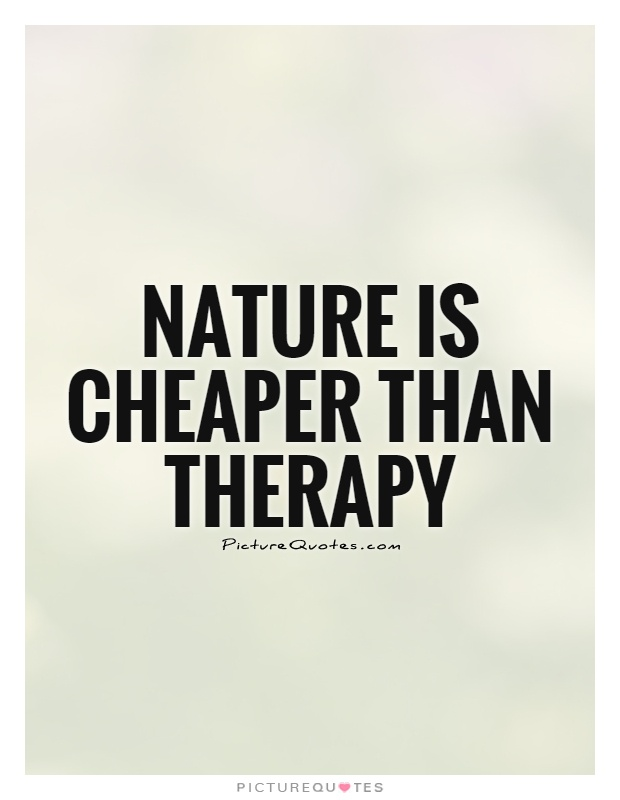 Nature is cheaper than therapy Picture Quote #1