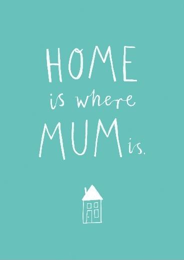 Home is where mum is Picture Quote #1