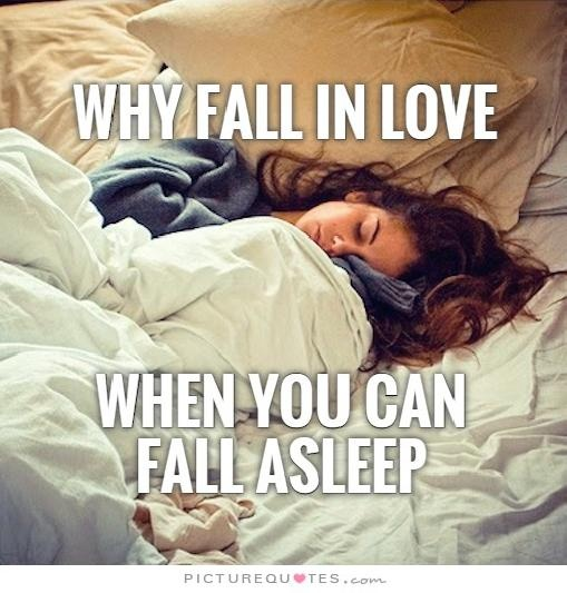 Why fall in love when you can fall asleep Picture Quote #1