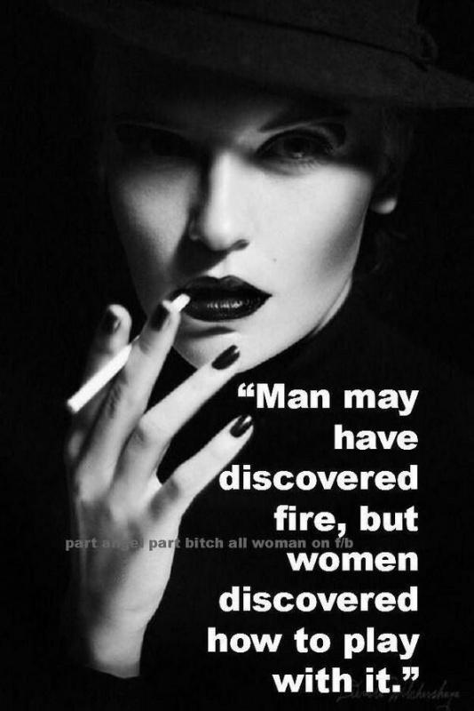 Man may have discovered fire, but women discovered how to play with it Picture Quote #1