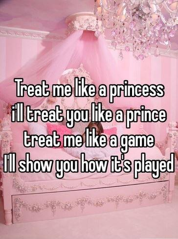 Treat me like a princess and I'll treat you like a prince. Treat me like a game and I'll show you how it's played Picture Quote #1