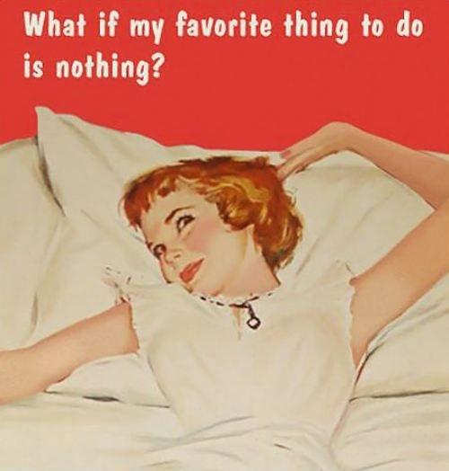 What if my favorite thing to do is nothing? Picture Quote #1