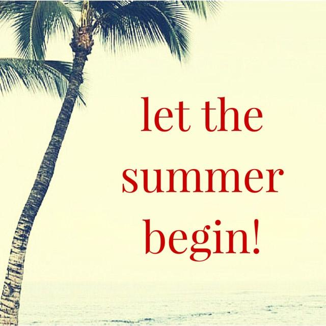 Let the summer begin! Picture Quote #2