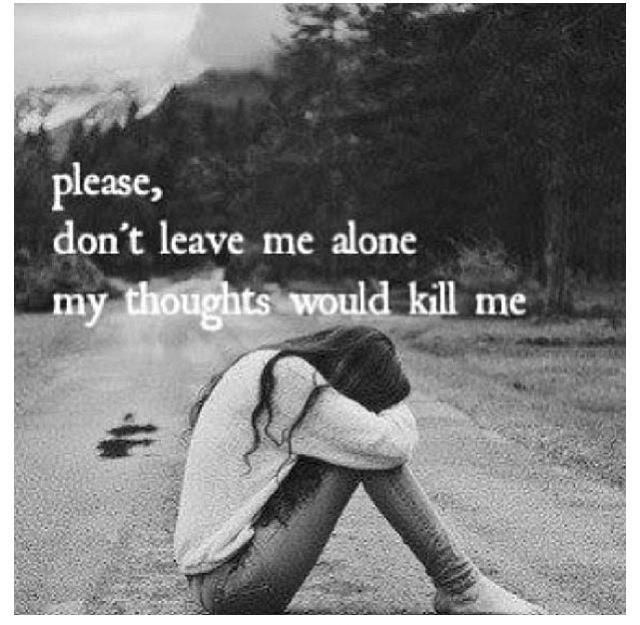 Please, don't leave me alone my thoughts would kill me Picture Quote #1