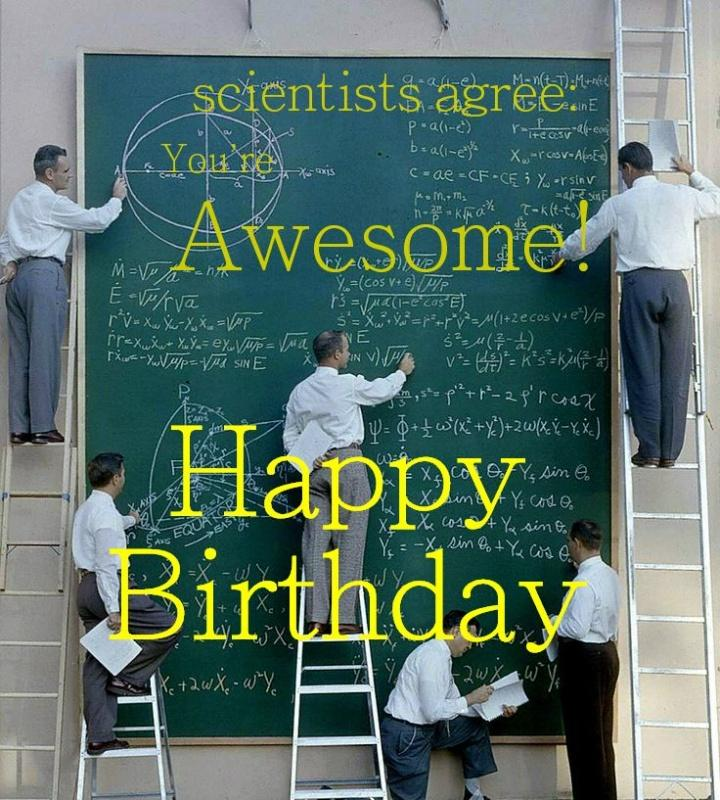 Scientists agree: You're awesome! Happy birthday Picture Quote #1