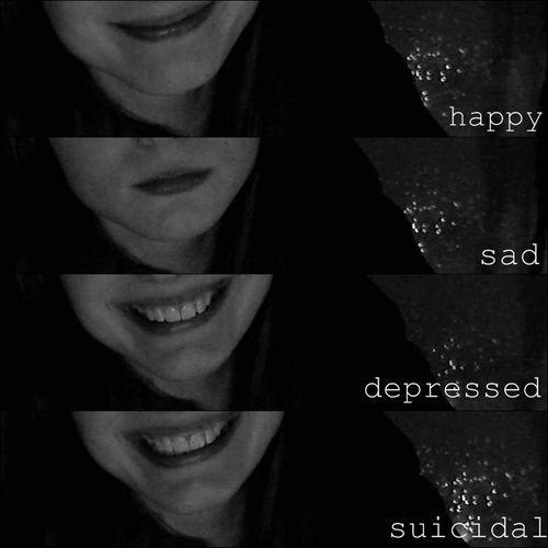 Happy. Sad. Depressed. Suicidal Picture Quote #1