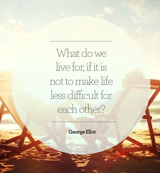 What do we live for, if it is not to make life less difficult to each other? Picture Quote #1